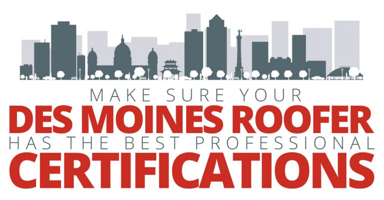 Make Sure Your Des Moines Roofer Has the Best Professional Certifications