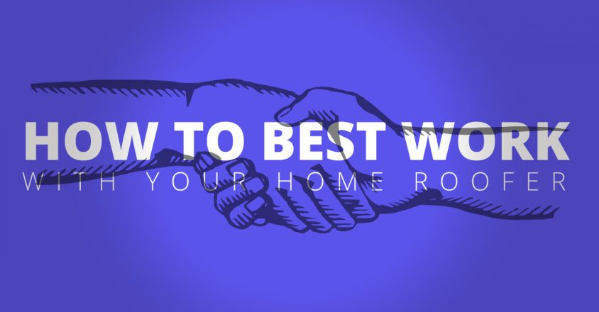 How to Best Work with Your Home Roofer
