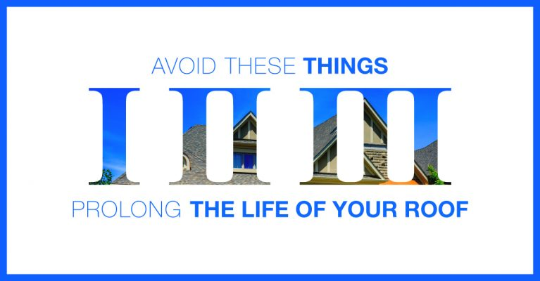 Avoid These 3 Things; Prolong the Life of Your Roof!