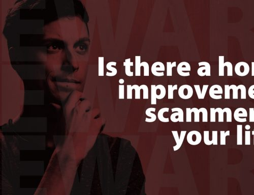 Is There A Home Improvement Scammer in Your Life? Beware!