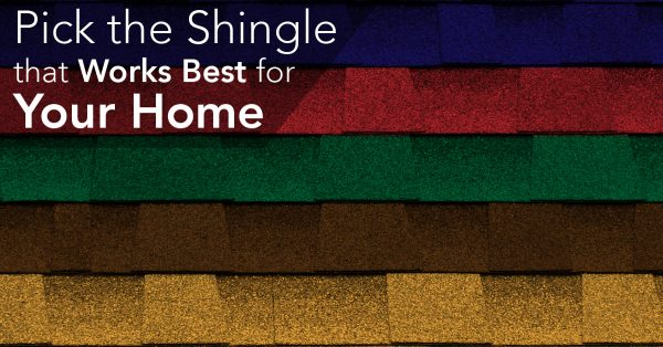 Pick the Shingle that Works Best for Your Home