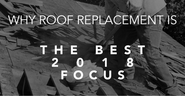 Why Roof Replacement is the Best 2018 Focus