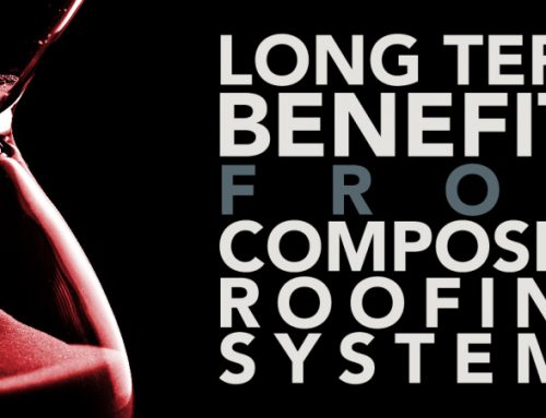 Long Term Benefits From Composite Roofing Systems