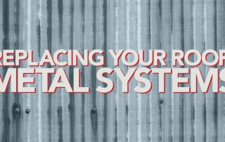 Replacing your Roof Metal Systems