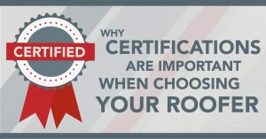 Why Certifications Are Important When Choosing Your Roofer
