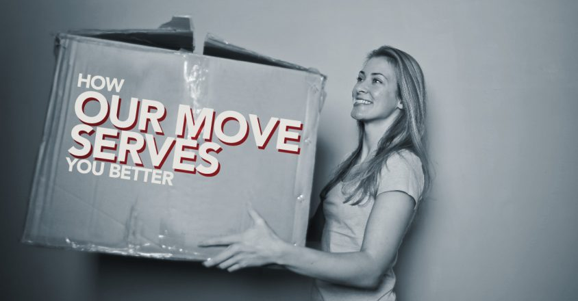 How Our Move Serves You Better