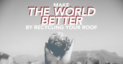 Make The World Better By Recycling Your Roof