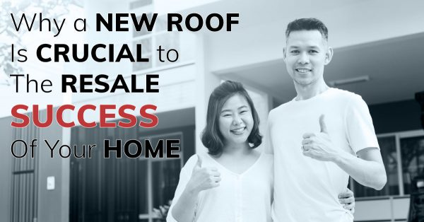 Why a New Roof is Crucial to the Resale Success of Your Home