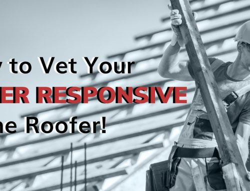 How to Vet Your Super Responsive Home Roofer!