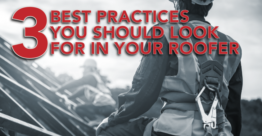 3 Best Practices You Should Look For In Your Roofer