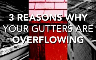 3 Reasons Why Your Gutters Are Overflowing