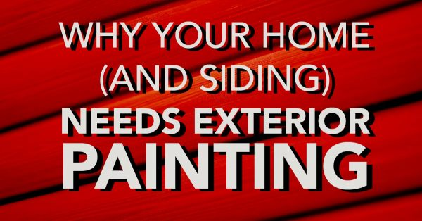 Why Your Home (and Siding) Needs Exterior Painting