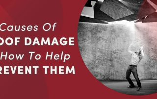 5 Causes Of Roof Damage & How To Help Prevent Them