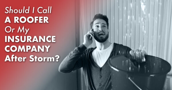 Should I Call A Roofer Or My Insurance Company After Storm?