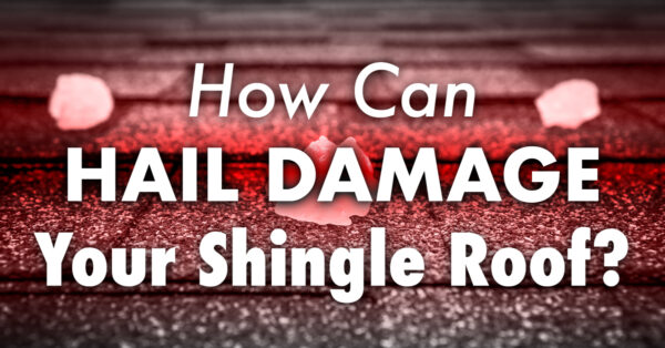How Can Hail Damage Your Shingle Roof?