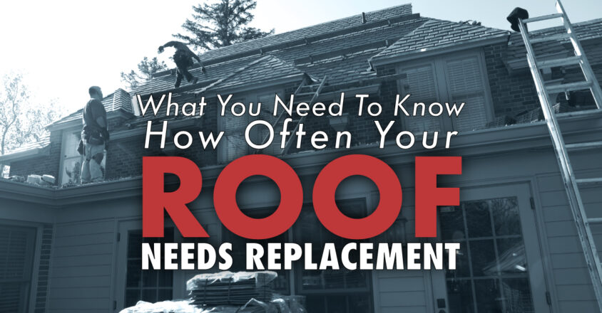 What You Need To Know How Often Your Roof Needs Replacement