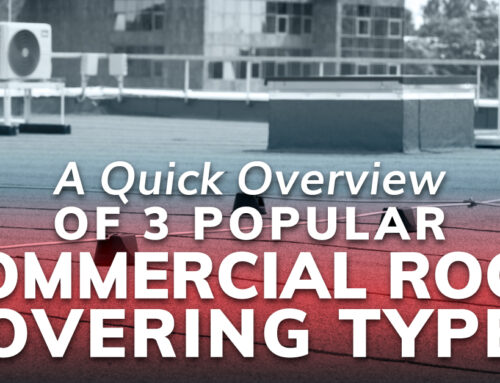 A Quick Overview Of 3 Popular Commercial Roof Covering Types
